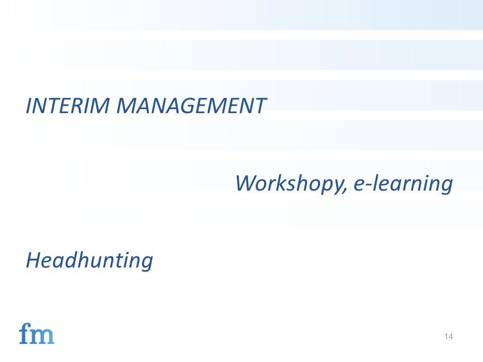 14 INTERIM MANAGEMENT Workshopy, e-learning Headhunting