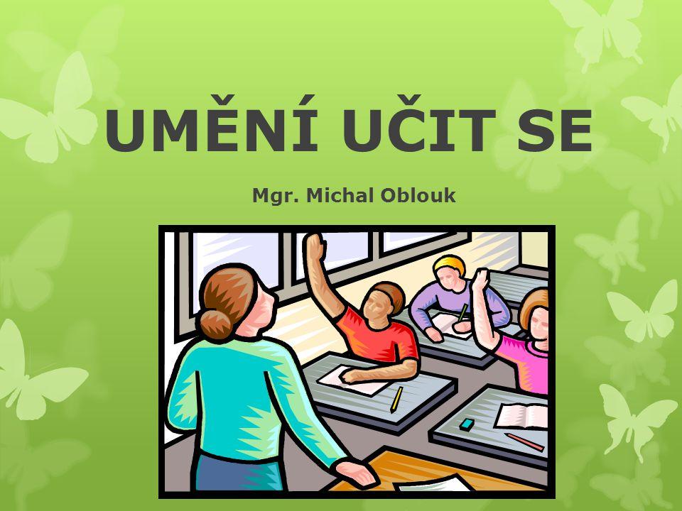 UMĚNÍ UČIT SE Mgr. Michal Oblouk