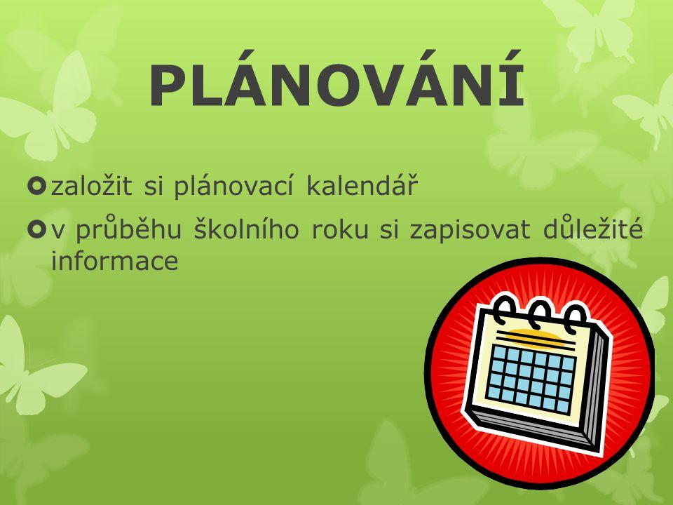 PLÁNOVÁNÍ  založit si plánovací kalendář  v průběhu školního roku si zapisovat důležité informace