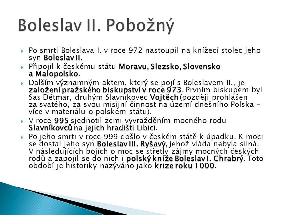 Boleslav II.  Po smrti Boleslava I. v roce 972 nastoupil na knížecí stolec jeho syn Boleslav II. Moravu, Slezsko, Slovensko a Malopolsko  Připojil k