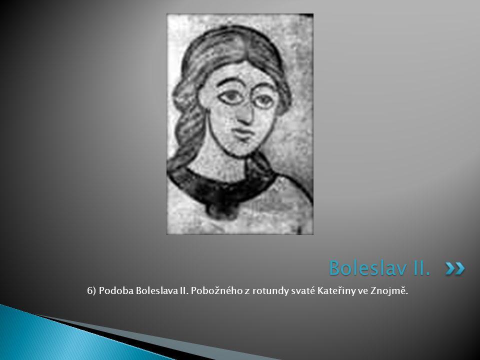 6) Podoba Boleslava II. Pobožného z rotundy svaté Kateřiny ve Znojmě. Boleslav II.