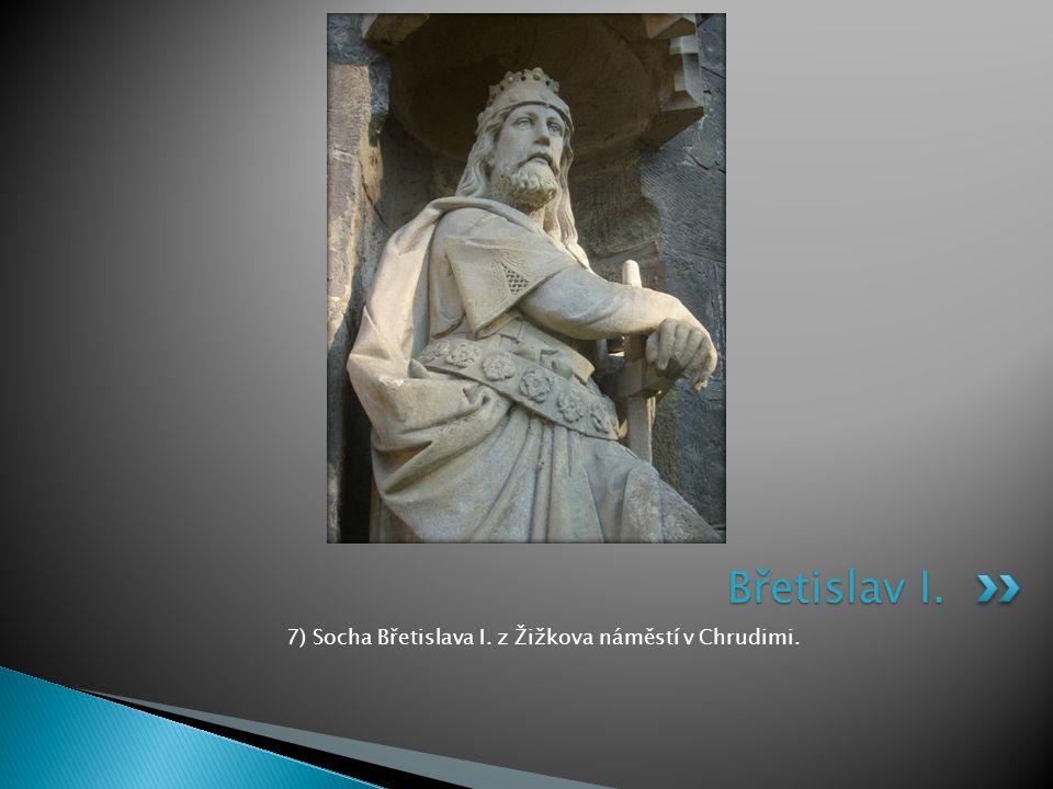 7) Socha Břetislava I. z Žižkova náměstí v Chrudimi. Břetislav I.