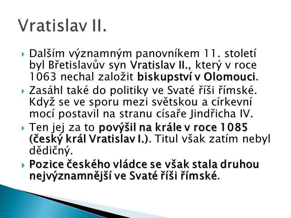 Vratislav II. biskupství v Olomouci  Dalším významným panovníkem 11. století byl Břetislavův syn Vratislav II., který v roce 1063 nechal založit bisk