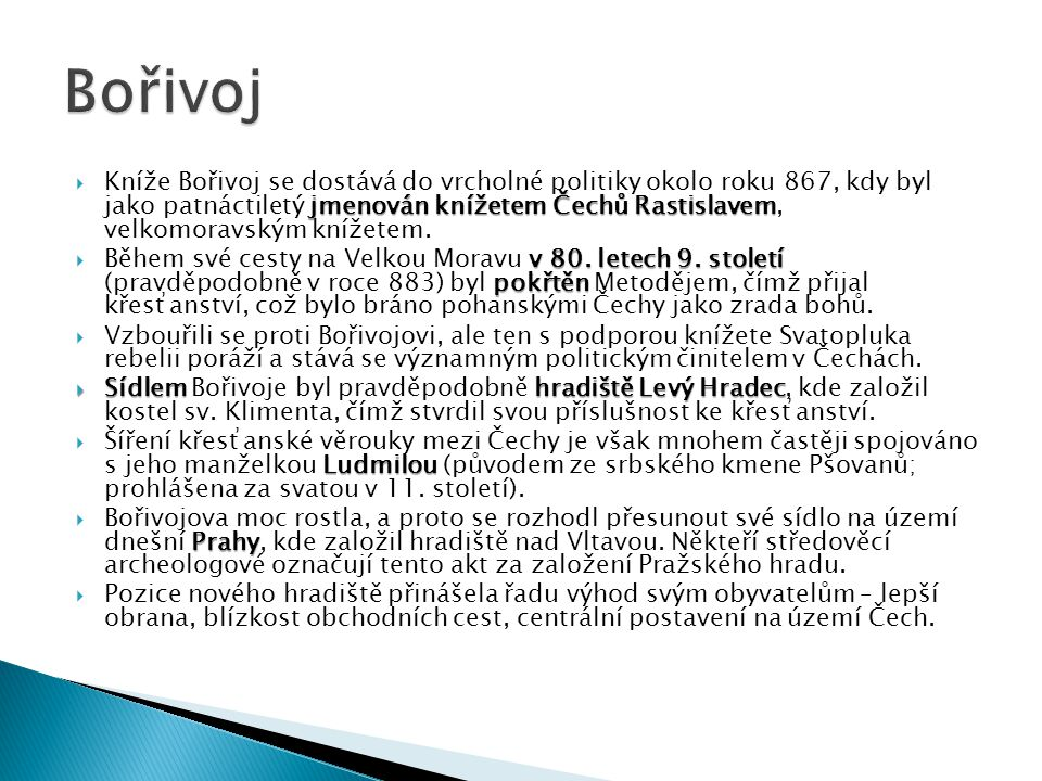 jmenován knížetem Čechů Rastislavem  Kníže Bořivoj se dostává do vrcholné politiky okolo roku 867, kdy byl jako patnáctiletý jmenován knížetem Čechů