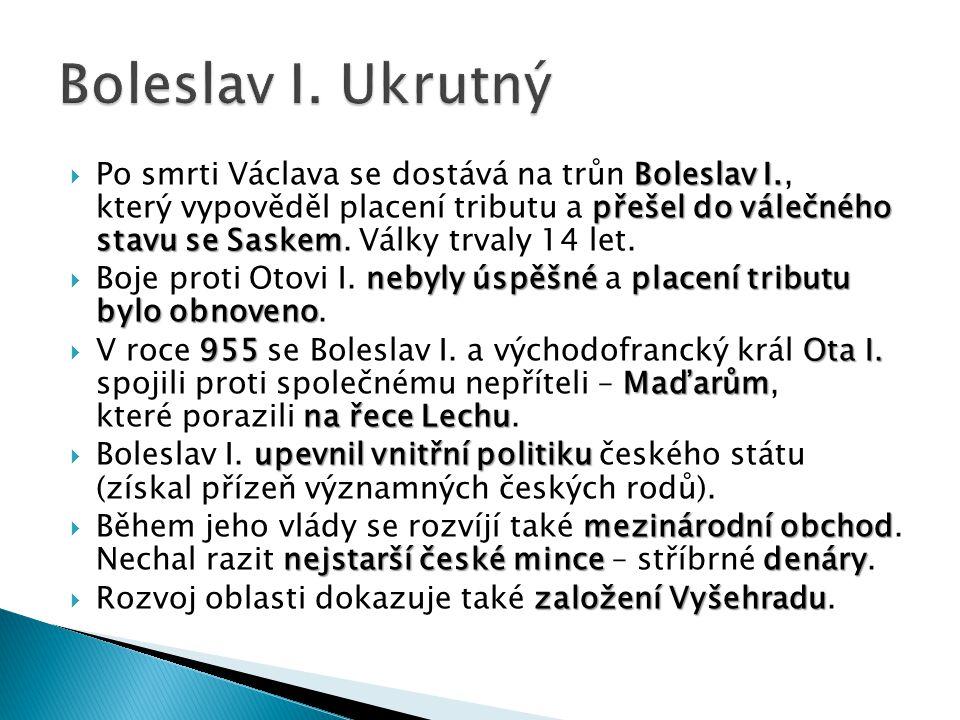 Boleslav I. přešel do válečného stavu se Saskem  Po smrti Václava se dostává na trůn Boleslav I., který vypověděl placení tributu a přešel do válečné