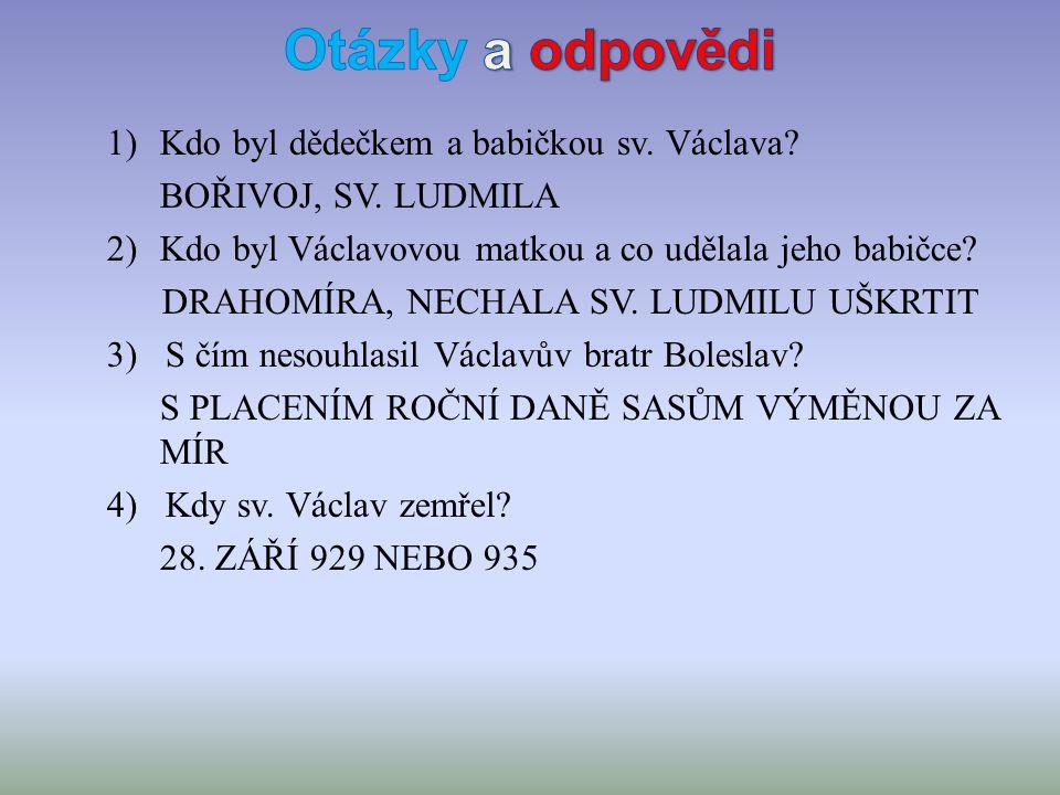 1)Kdo byl dědečkem a babičkou sv. Václava. BOŘIVOJ, SV.
