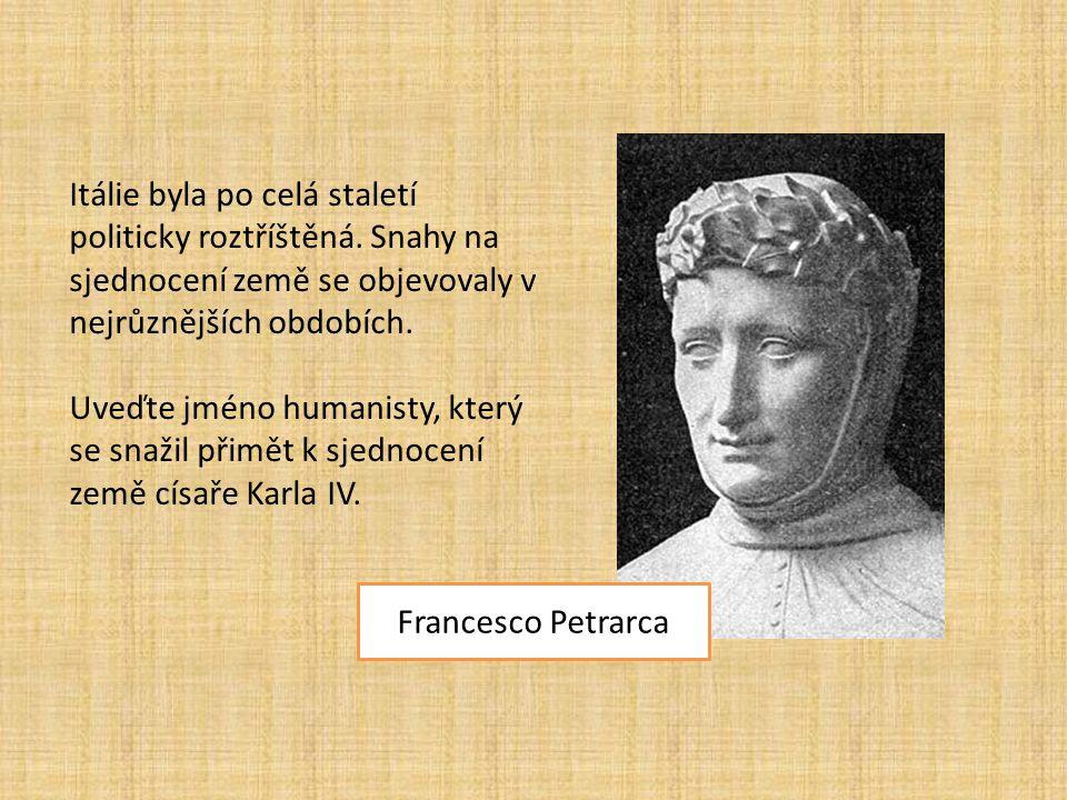 Itálie byla po celá staletí politicky roztříštěná. Snahy na sjednocení země se objevovaly v nejrůznějších obdobích. Uveďte jméno humanisty, který se s