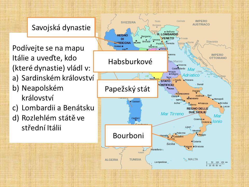 Podívejte se na mapu Itálie a uveďte, kdo (které dynastie) vládl v: a)Sardinském království b)Neapolském království c)Lombardii a Benátsku d)Rozlehlém