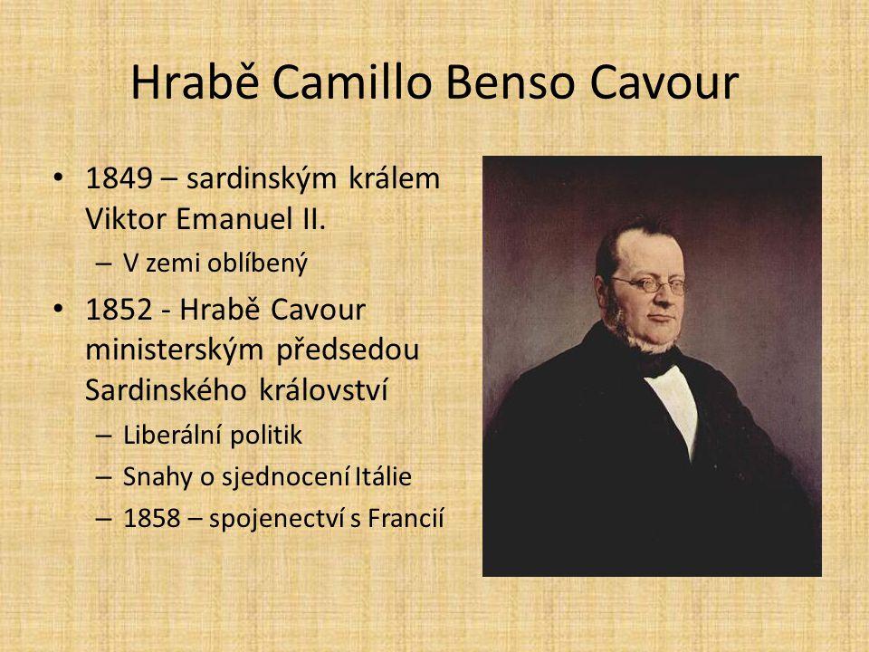 Hrabě Camillo Benso Cavour 1849 – sardinským králem Viktor Emanuel II. – V zemi oblíbený 1852 - Hrabě Cavour ministerským předsedou Sardinského králov