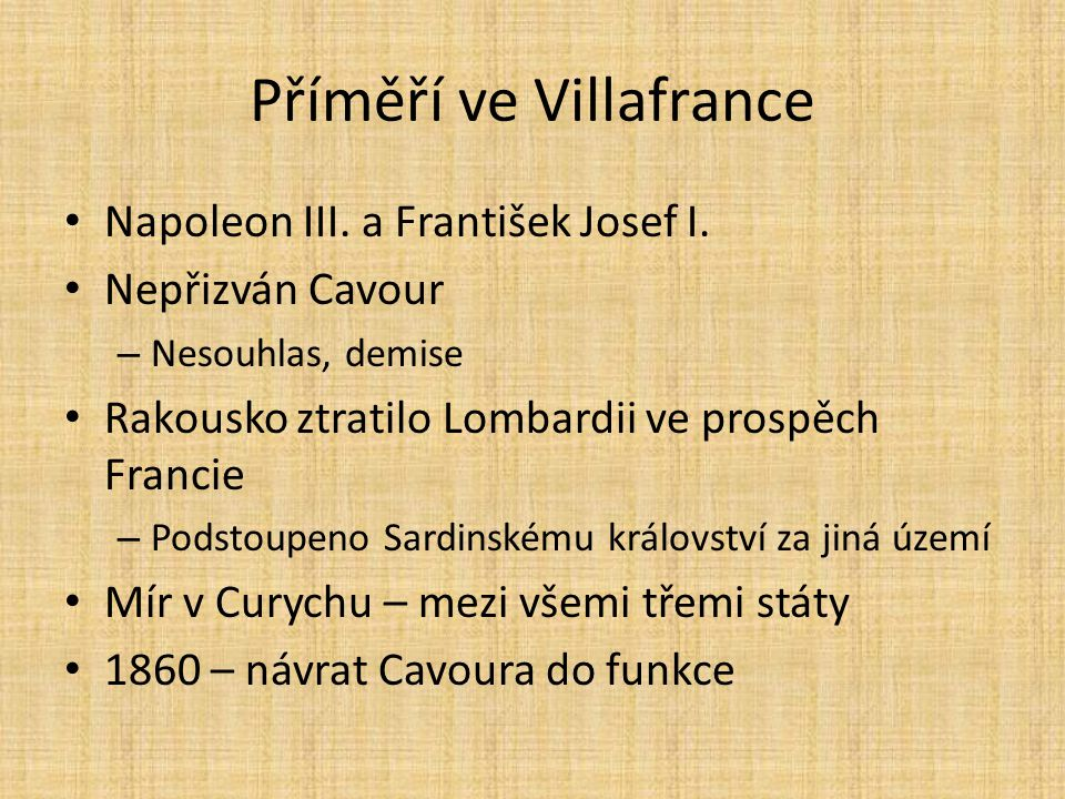 Příměří ve Villafrance Napoleon III. a František Josef I. Nepřizván Cavour – Nesouhlas, demise Rakousko ztratilo Lombardii ve prospěch Francie – Podst