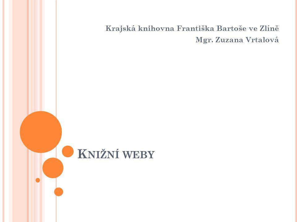 K NIŽNÍ WEBY Krajská knihovna Františka Bartoše ve Zlíně Mgr. Zuzana Vrtalová