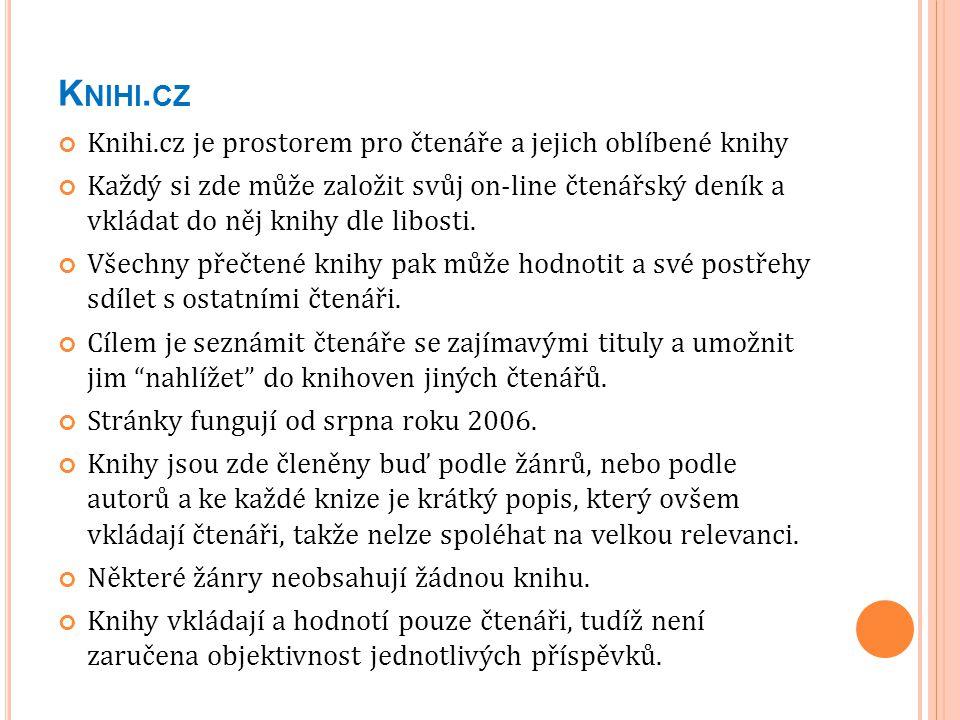 K NIHI. CZ Knihi.cz je prostorem pro čtenáře a jejich oblíbené knihy Každý si zde může založit svůj on-line čtenářský deník a vkládat do něj knihy dle