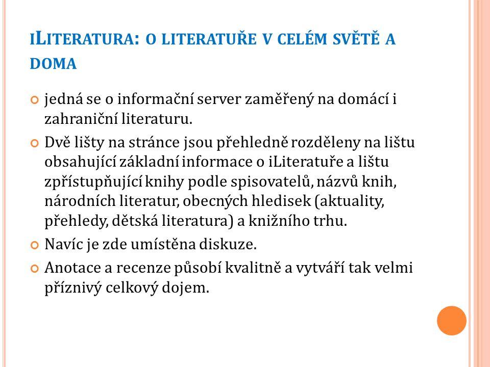 I L ITERATURA : O LITERATUŘE V CELÉM SVĚTĚ A DOMA jedná se o informační server zaměřený na domácí i zahraniční literaturu. Dvě lišty na stránce jsou p