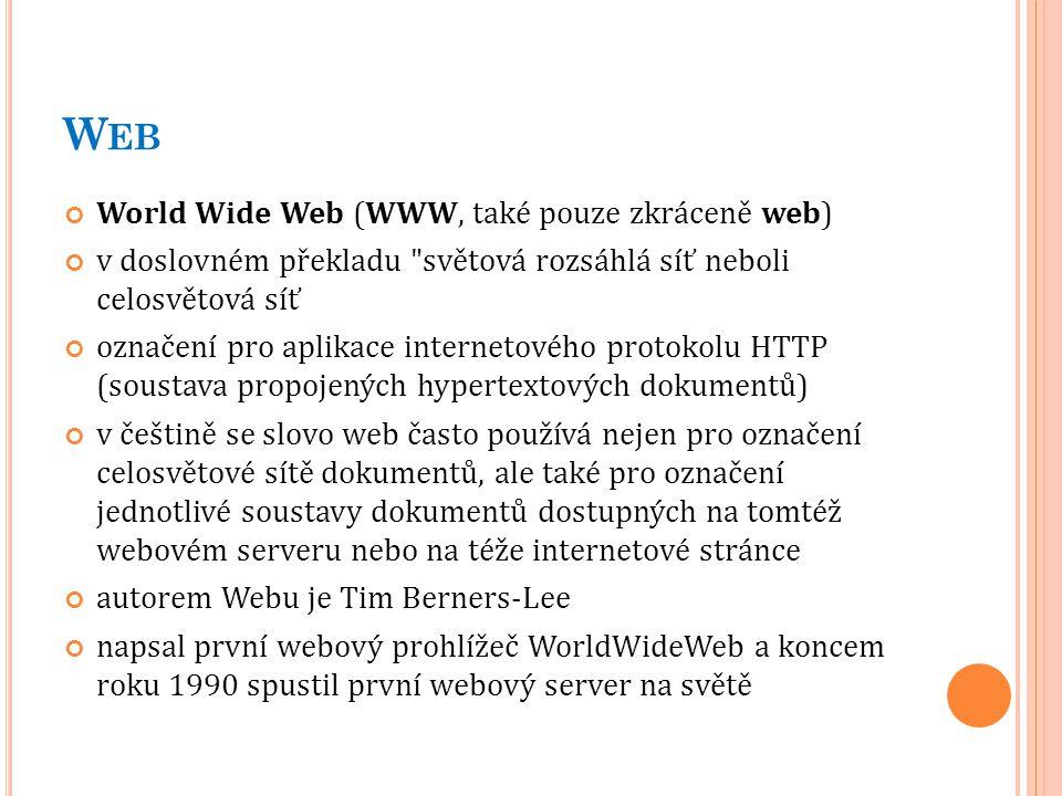 W EB World Wide Web (WWW, také pouze zkráceně web) v doslovném překladu
