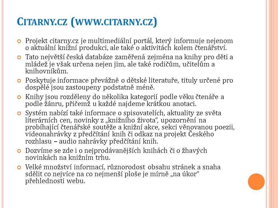C ITARNY. CZ ( WWW. CITARNY. CZ ) Projekt citarny.cz je multimediální portál, který informuje nejenom o aktuální knižní produkci, ale také o aktivitác