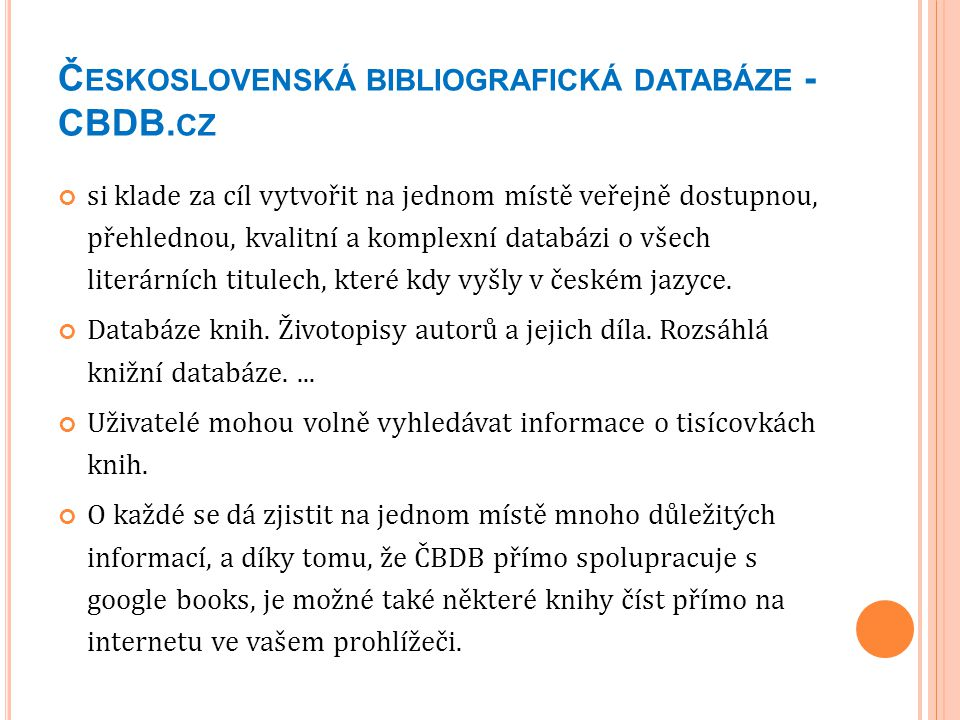 Č ESKOSLOVENSKÁ BIBLIOGRAFICKÁ DATABÁZE - CBDB. CZ si klade za cíl vytvořit na jednom místě veřejně dostupnou, přehlednou, kvalitní a komplexní databá