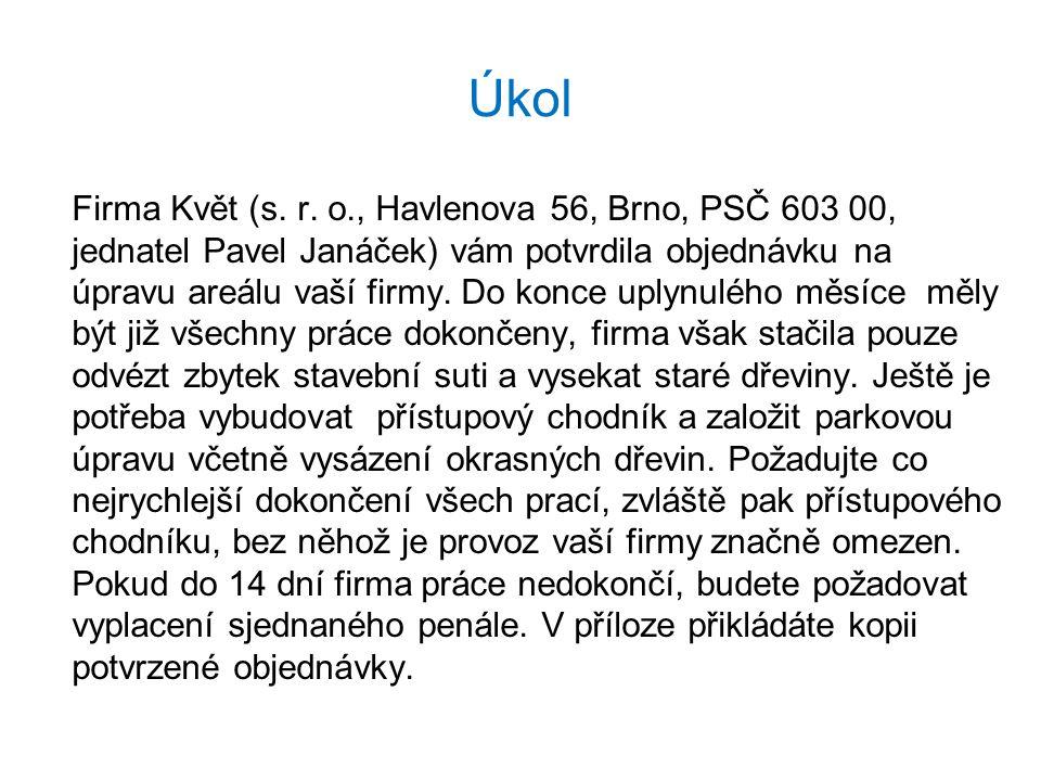 Úkol Firma Květ (s. r. o., Havlenova 56, Brno, PSČ 603 00, jednatel Pavel Janáček) vám potvrdila objednávku na úpravu areálu vaší firmy. Do konce uply
