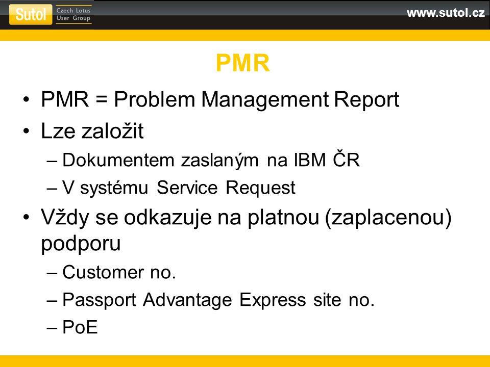 www.sutol.cz PMR = Problem Management Report Lze založit –Dokumentem zaslaným na IBM ČR –V systému Service Request Vždy se odkazuje na platnou (zaplac