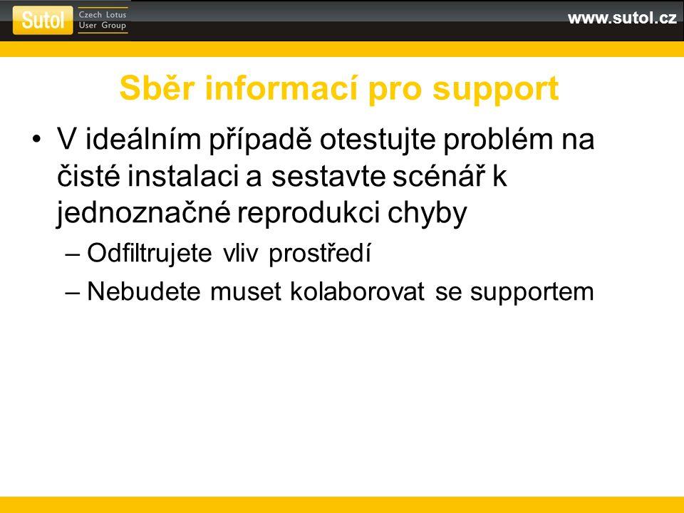 www.sutol.cz V ideálním případě otestujte problém na čisté instalaci a sestavte scénář k jednoznačné reprodukci chyby –Odfiltrujete vliv prostředí –Ne