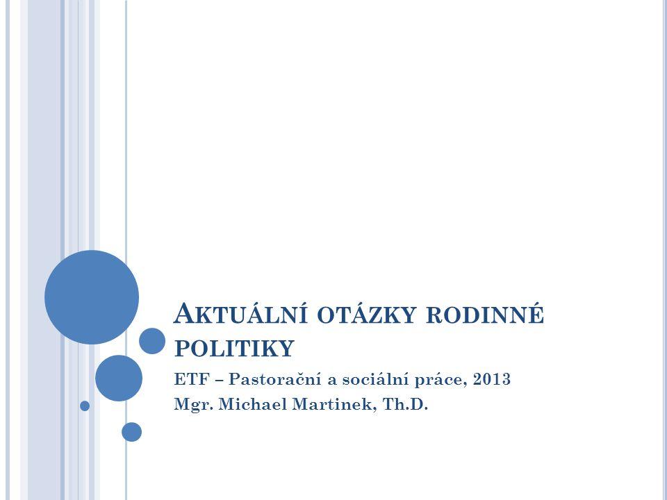 A KTUÁLNÍ OTÁZKY RODINNÉ POLITIKY ETF – Pastorační a sociální práce, 2013 Mgr.