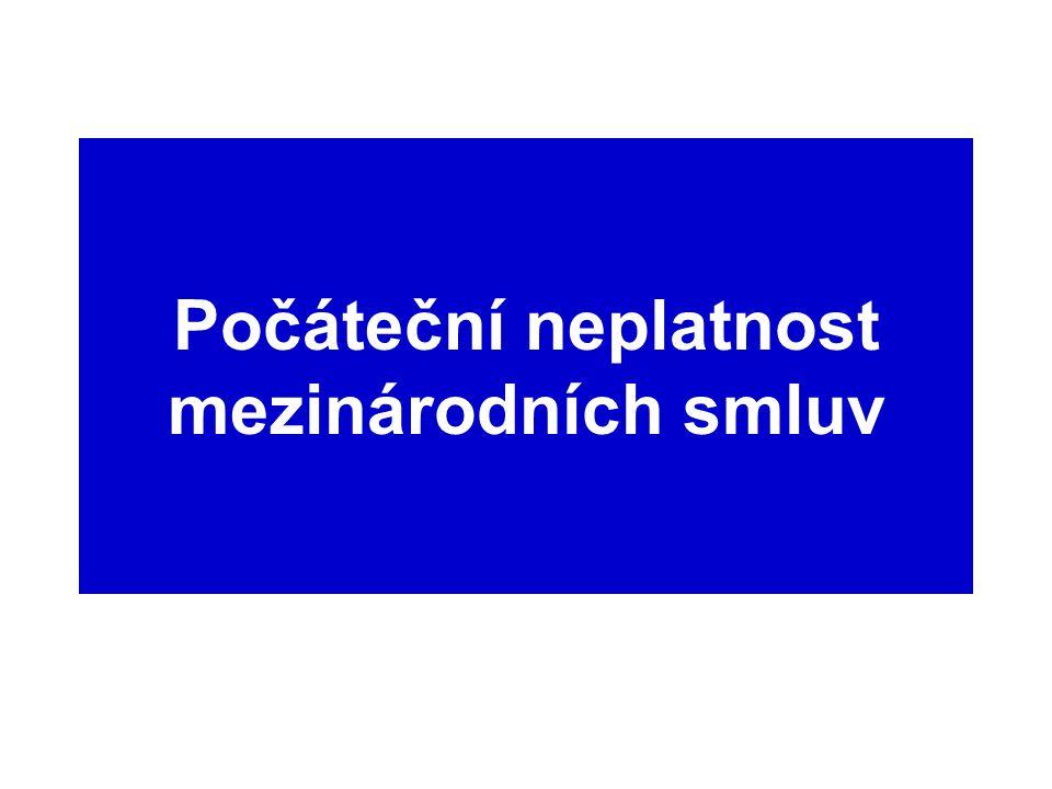 Pojem neplatné smlouvy neplatnost = důsledek vady smlouvy nebo jejího vzniku relativní neplatnost (dovolat se, ex nunc) absolutní neplatnost (dána ipso facto vadou smlouvy, ex tunc) nicotnost smlouvy (vůbec nevznikla) Mnichov Vídeňská úmluva: –46 – 50: relativní neplatnost – dovolání se: čl.