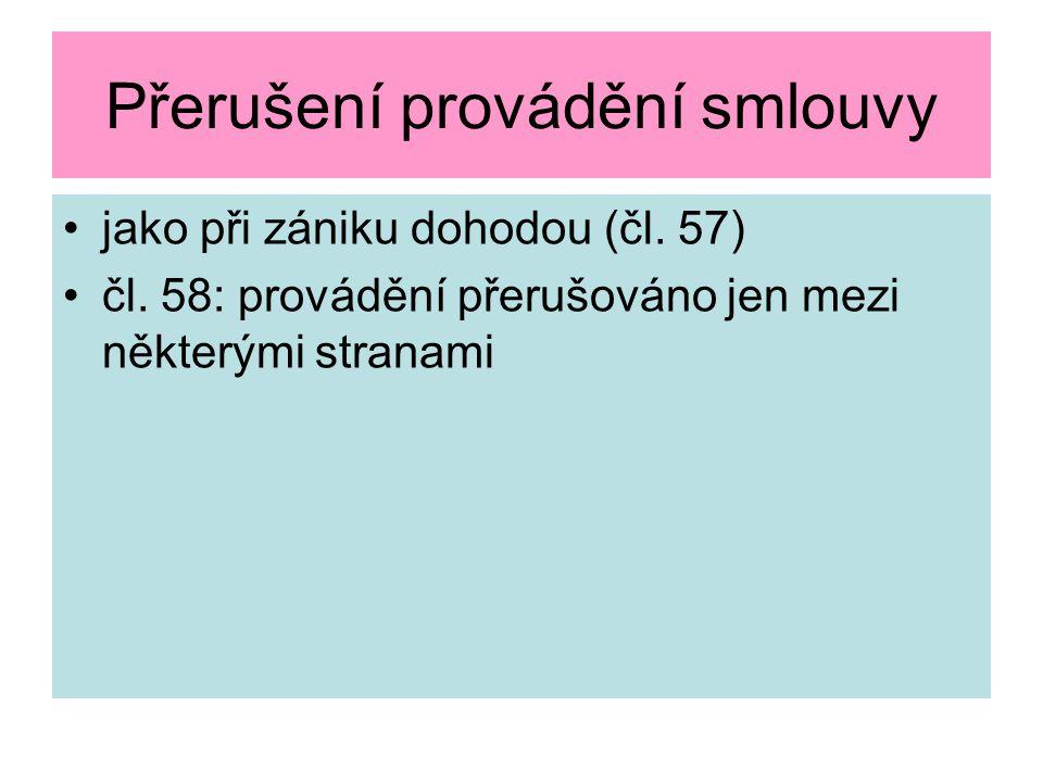 Přerušení provádění smlouvy jako při zániku dohodou (čl. 57) čl. 58: provádění přerušováno jen mezi některými stranami