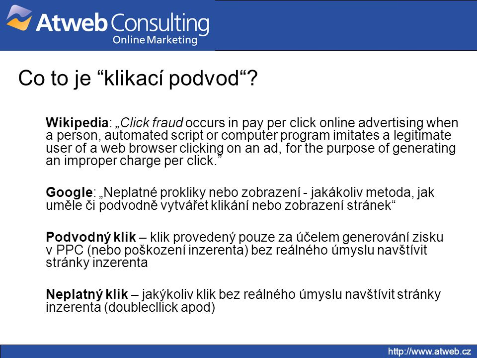 "Co to je ""klikací podvod""? Wikipedia: ""Click fraud occurs in pay per click online advertising when a person, automated script or computer program imit"