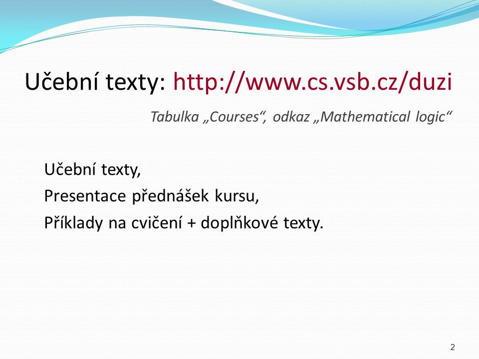 Učební texty: http://www.cs.vsb.cz/duzi Učební texty, Presentace přednášek kursu, Příklady na cvičení + doplňkové texty.
