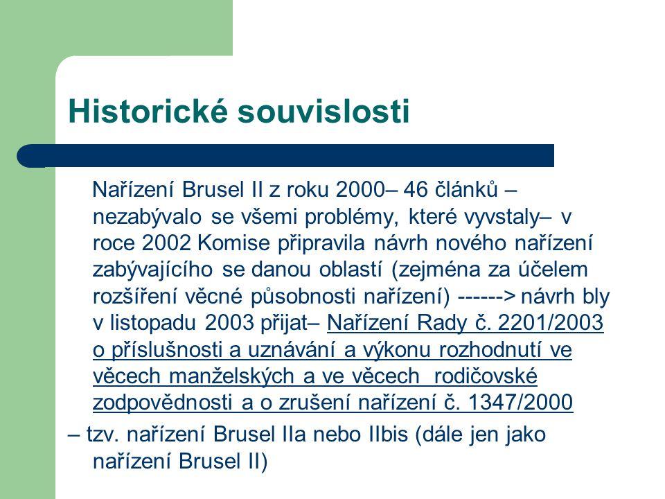 Historické souvislosti Nařízení Brusel II z roku 2000– 46 článků – nezabývalo se všemi problémy, které vyvstaly– v roce 2002 Komise připravila návrh n