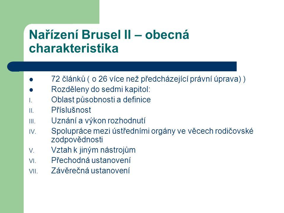 Nařízení Brusel II – obecná charakteristika 72 článků ( o 26 více než předcházející právní úprava) ) Rozděleny do sedmi kapitol: I. Oblast působnosti