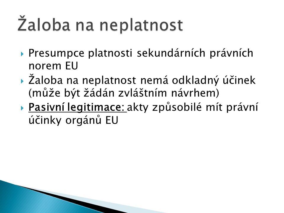  Presumpce platnosti sekundárních právních norem EU  Žaloba na neplatnost nemá odkladný účinek (může být žádán zvláštním návrhem)  Pasivní legitima