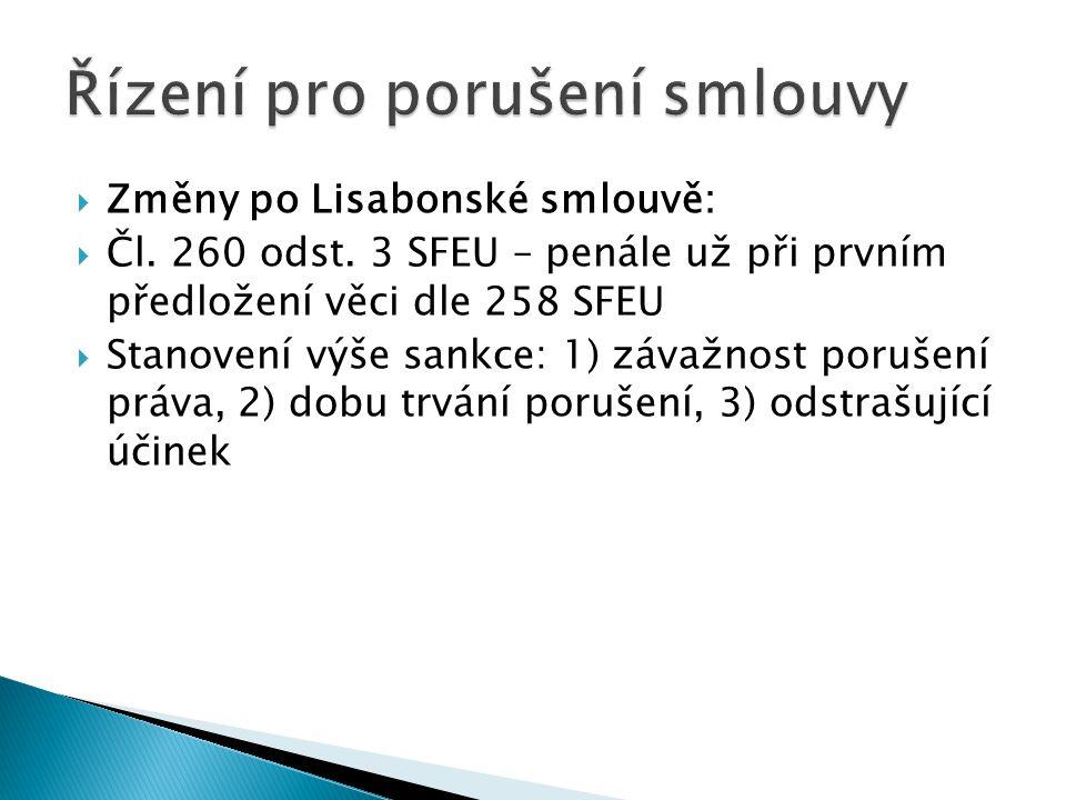  Změny po Lisabonské smlouvě:  Čl. 260 odst. 3 SFEU – penále už při prvním předložení věci dle 258 SFEU  Stanovení výše sankce: 1) závažnost poruše
