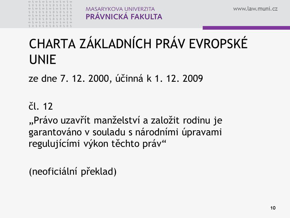 """www.law.muni.cz CHARTA ZÁKLADNÍCH PRÁV EVROPSKÉ UNIE ze dne 7. 12. 2000, účinná k 1. 12. 2009 čl. 12 """"Právo uzavřít manželství a založit rodinu je gar"""