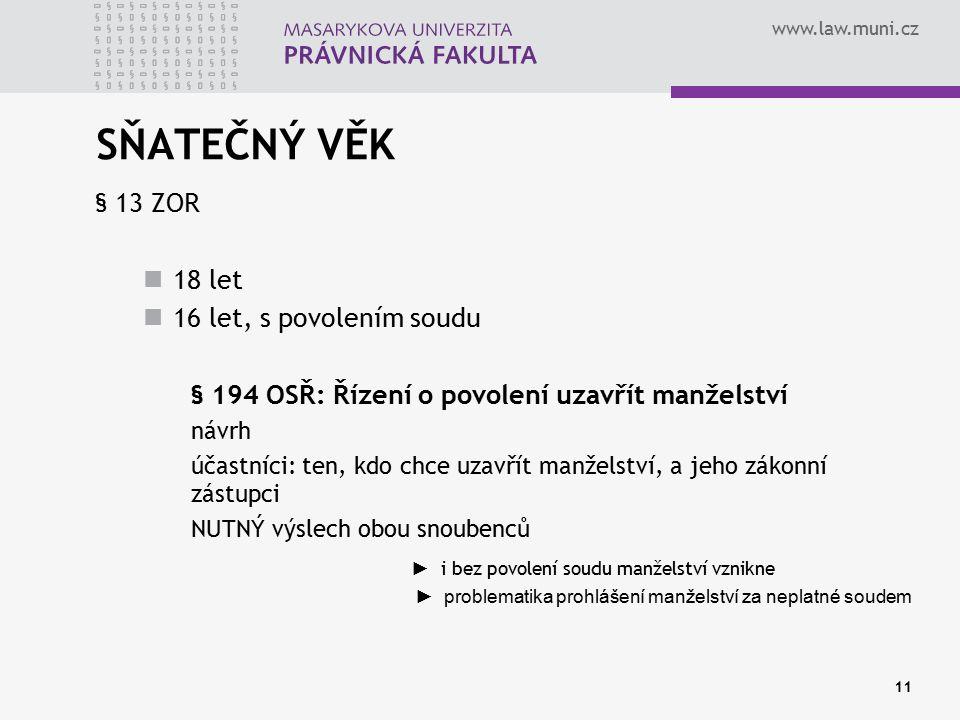 www.law.muni.cz SŇATEČNÝ VĚK § 13 ZOR 18 let 16 let, s povolením soudu § 194 OSŘ: Řízení o povolení uzavřít manželství návrh účastníci: ten, kdo chce
