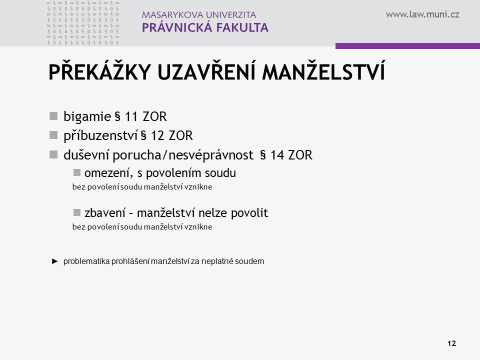 www.law.muni.cz PŘEKÁŽKY UZAVŘENÍ MANŽELSTVÍ bigamie § 11 ZOR příbuzenství § 12 ZOR duševní porucha/nesvéprávnost § 14 ZOR omezení, s povolením soudu