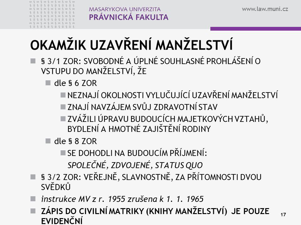 www.law.muni.cz OKAMŽIK UZAVŘENÍ MANŽELSTVÍ § 3/1 ZOR: SVOBODNÉ A ÚPLNÉ SOUHLASNÉ PROHLÁŠENÍ O VSTUPU DO MANŽELSTVÍ, ŽE dle § 6 ZOR NEZNAJÍ OKOLNOSTI
