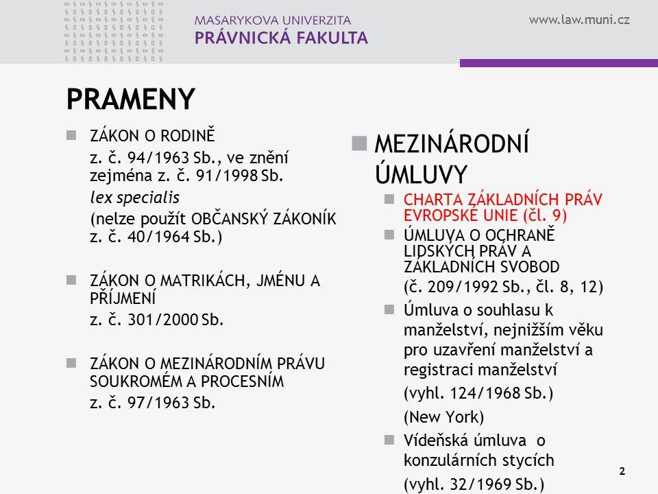 www.law.muni.cz PRAMENY ZÁKON O RODINĚ z. č. 94/1963 Sb., ve znění zejména z. č. 91/1998 Sb. lex specialis (nelze použít OBČANSKÝ ZÁKONÍK z. č. 40/196