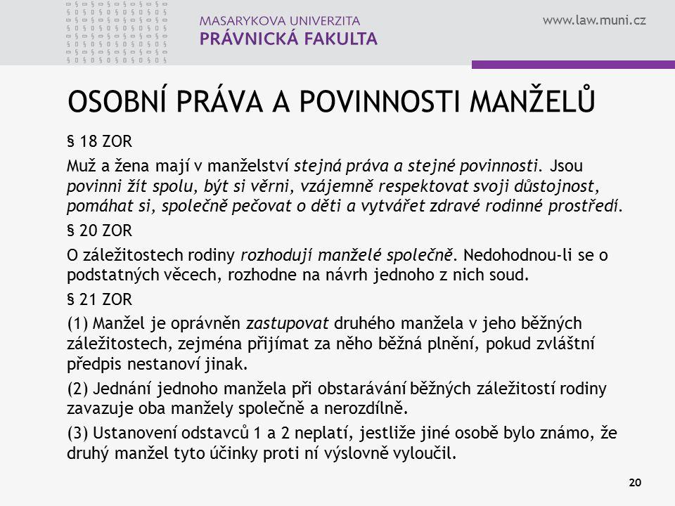 www.law.muni.cz OSOBNÍ PRÁVA A POVINNOSTI MANŽELŮ § 18 ZOR Muž a žena mají v manželství stejná práva a stejné povinnosti. Jsou povinni žít spolu, být