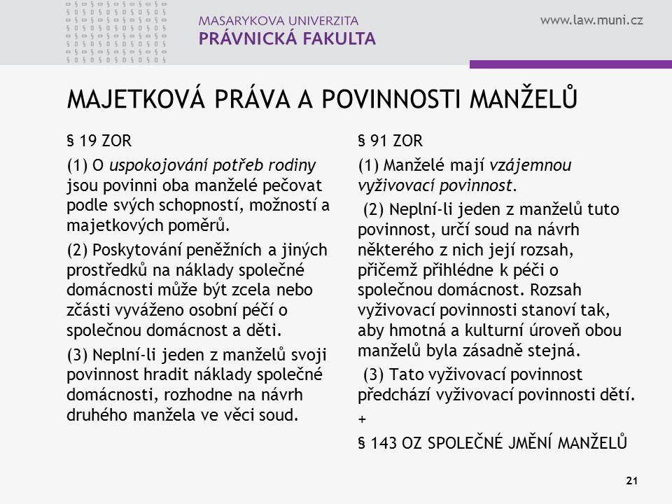 www.law.muni.cz MAJETKOVÁ PRÁVA A POVINNOSTI MANŽELŮ § 19 ZOR (1) O uspokojování potřeb rodiny jsou povinni oba manželé pečovat podle svých schopností