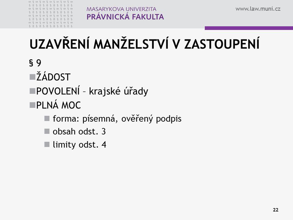 www.law.muni.cz UZAVŘENÍ MANŽELSTVÍ V ZASTOUPENÍ § 9 ŽÁDOST POVOLENÍ – krajské úřady PLNÁ MOC forma: písemná, ověřený podpis obsah odst. 3 limity odst