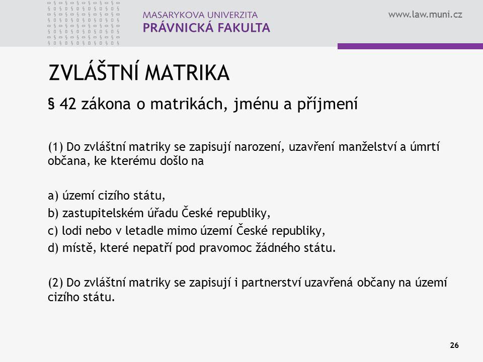 www.law.muni.cz ZVLÁŠTNÍ MATRIKA § 42 zákona o matrikách, jménu a příjmení (1) Do zvláštní matriky se zapisují narození, uzavření manželství a úmrtí o