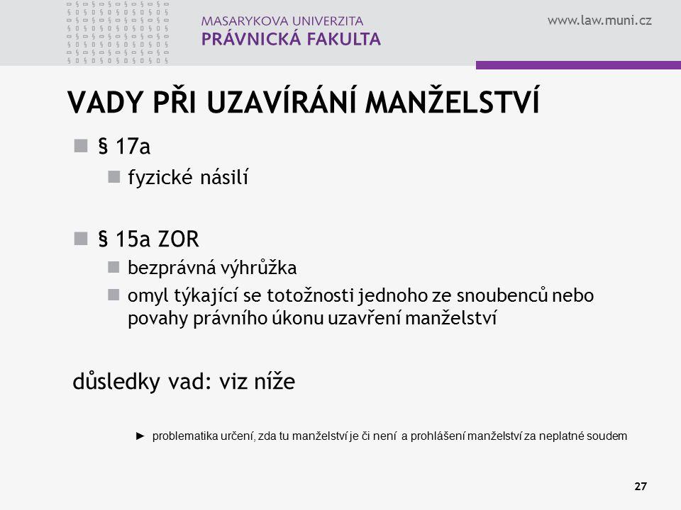 www.law.muni.cz VADY PŘI UZAVÍRÁNÍ MANŽELSTVÍ § 17a fyzické násilí § 15a ZOR bezprávná výhrůžka omyl týkající se totožnosti jednoho ze snoubenců nebo