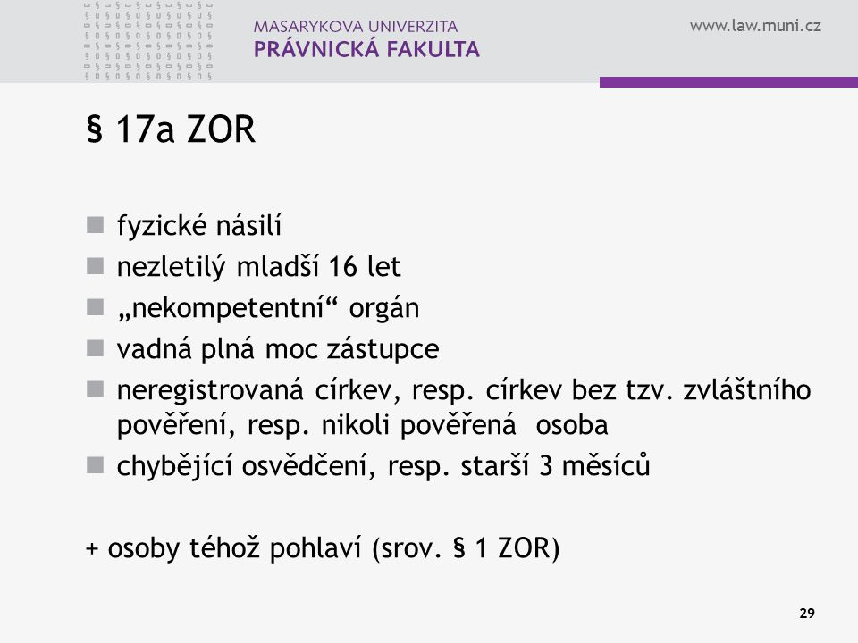 """www.law.muni.cz 29 § 17a ZOR fyzické násilí nezletilý mladší 16 let """"nekompetentní"""" orgán vadná plná moc zástupce neregistrovaná církev, resp. církev"""