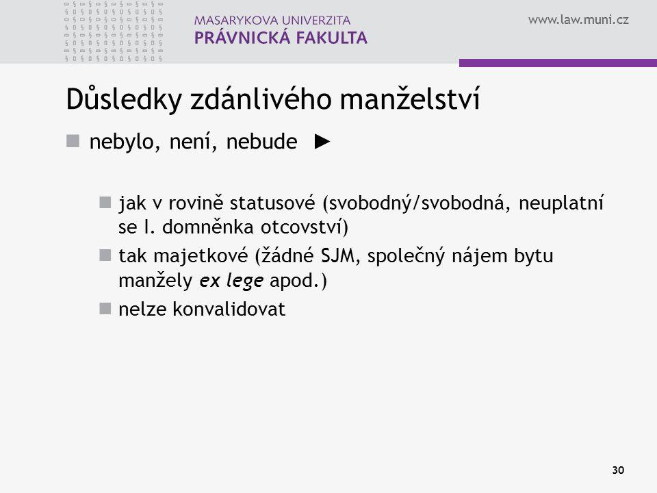 www.law.muni.cz 30 Důsledky zdánlivého manželství nebylo, není, nebude ► jak v rovině statusové (svobodný/svobodná, neuplatní se I. domněnka otcovství