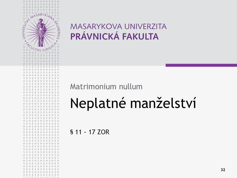 32 Neplatné manželství § 11 – 17 ZOR Matrimonium nullum
