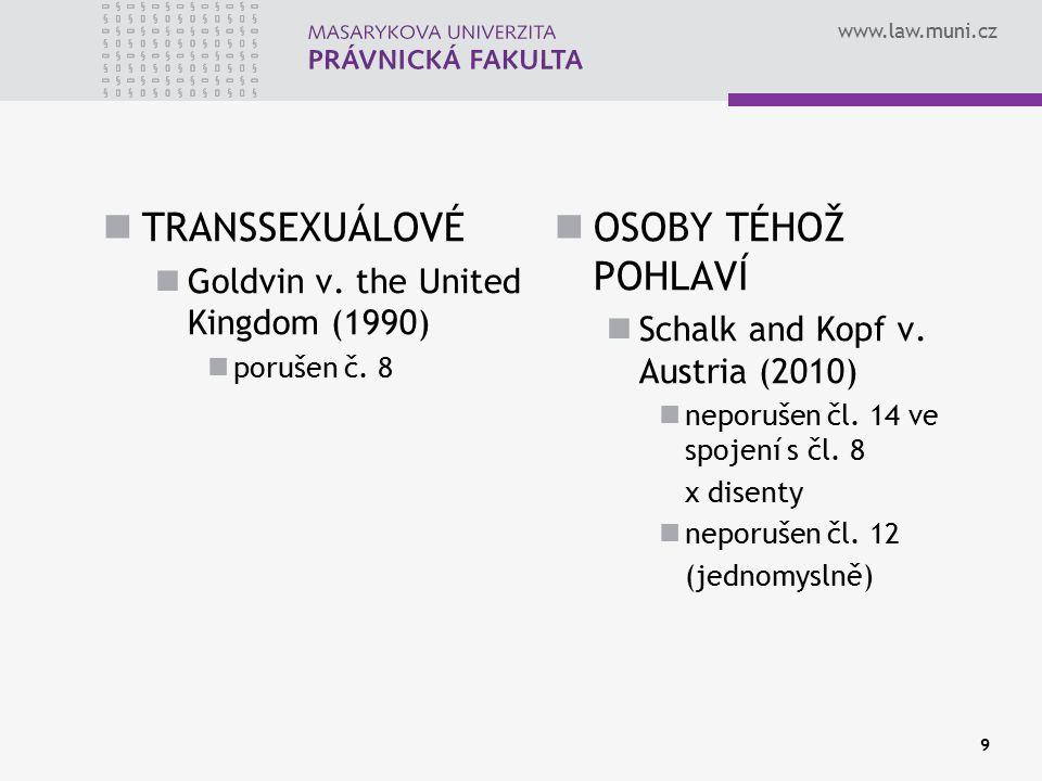 www.law.muni.cz TRANSSEXUÁLOVÉ Goldvin v. the United Kingdom (1990) porušen č. 8 OSOBY TÉHOŽ POHLAVÍ Schalk and Kopf v. Austria (2010) neporušen čl. 1