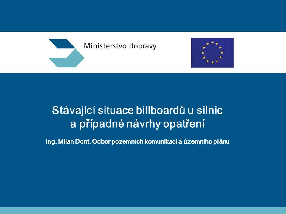 Stávající situace billboardů u silnic a případné návrhy opatření Ing. Milan Dont, Odbor pozemních komunikací a územního plánu