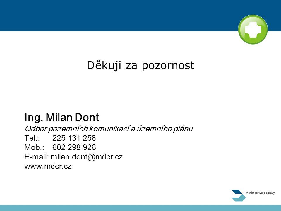 Ing. Milan Dont Odbor pozemních komunikací a územního plánu Tel.: 225 131 258 Mob.: 602 298 926 E-mail: milan.dont@mdcr.cz www.mdcr.cz Děkuji za pozor
