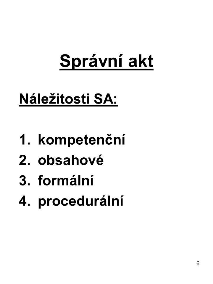 6 Správní akt Náležitosti SA: 1.kompetenční 2.obsahové 3.formální 4.procedurální