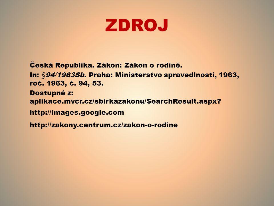 ZDROJ Česká Republika. Zákon: Zákon o rodině. In: §94/1963Sb. Praha: Ministerstvo spravedlnosti, 1963, roč. 1963, č. 94, 53. Dostupné z: aplikace.mvcr